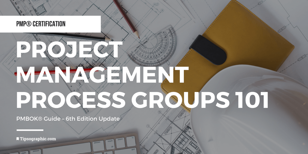 Pmp Certification Project Management Process Groups 101pmbok
