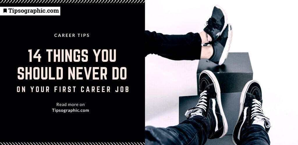 14 things you should never do on your first career job tipsographic thumb