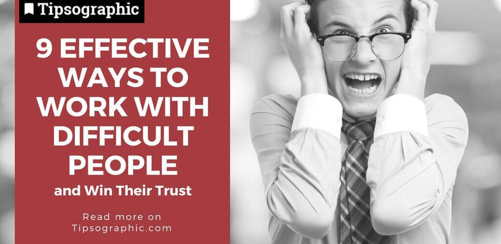 9 effective ways to work with difficult people and win their trust tipsographic thumb