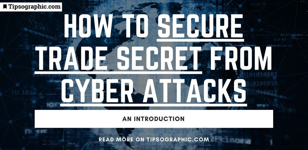 how to secure trade secret from cyber attacks. an introduction tipsographic main