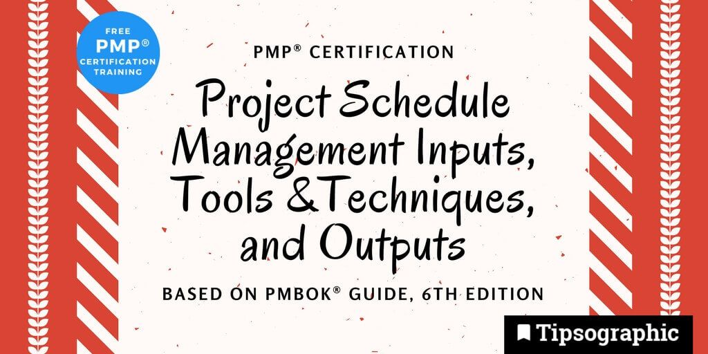 pmp 2018 pmp certification project schedule management inputs tools and techniques and outputs pmbok guide 6th edition tipsographic main