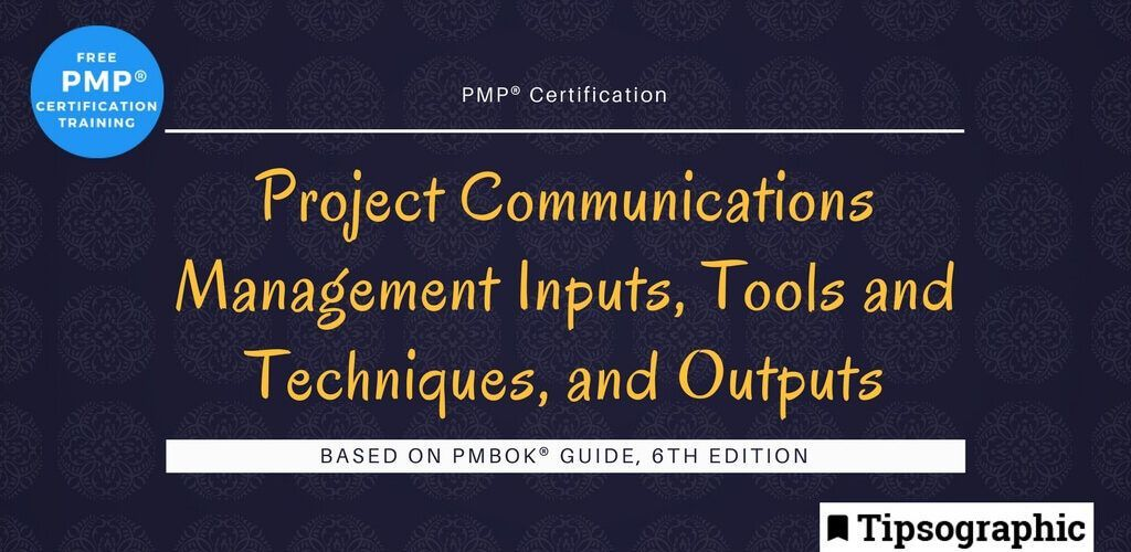 pmp 2018 project communications management inputs tools techniques outputs pmbok guide 6th edition tipsographic main