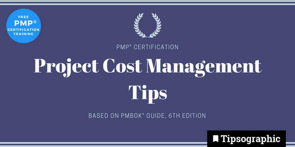pmp 2018 project cost management tips pmbok guide 6th edition tipsographic main