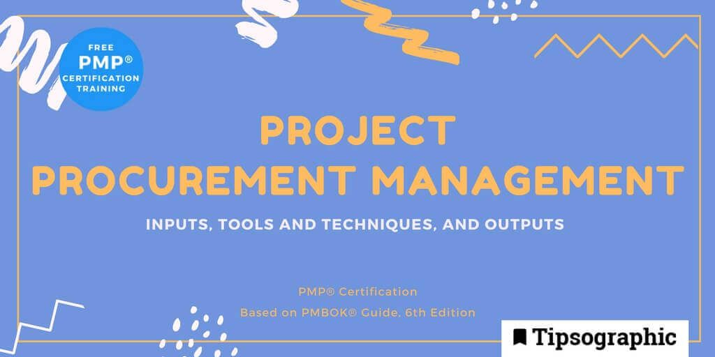 pmp 2018 project procurement management inputs tools techniques outputs pmbok guide 6th edition tipsographic (1)