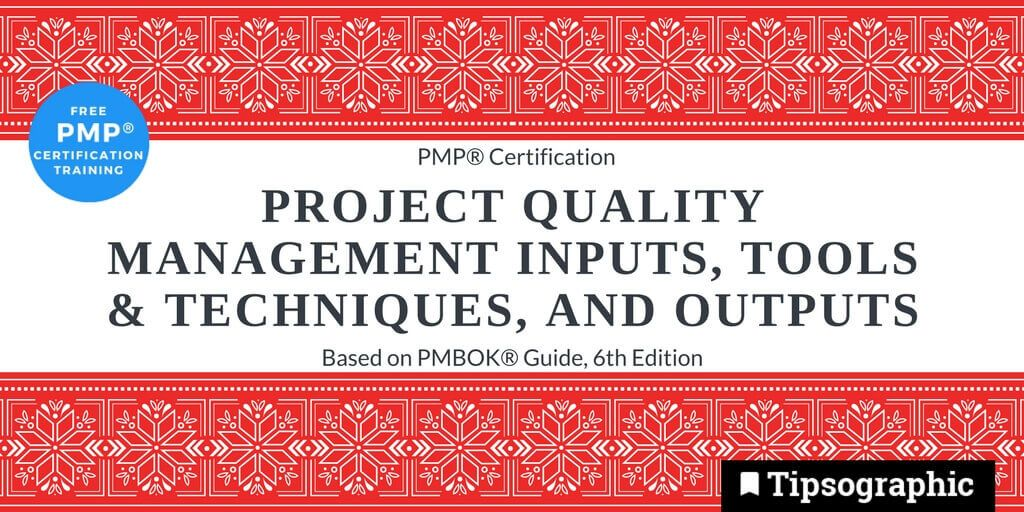 pmp 2018 project quality management inputs tools techniques outputs pmbok guide 6th edition tipsographic main