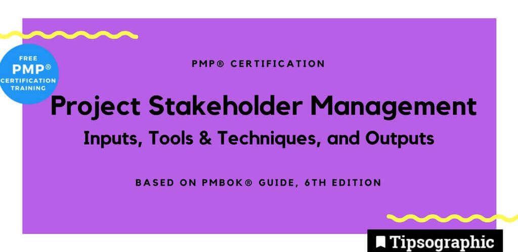 pmp 2018 project stakeholder management inputs tools techniques outputs pmbok guide 6th edition tipsographic main