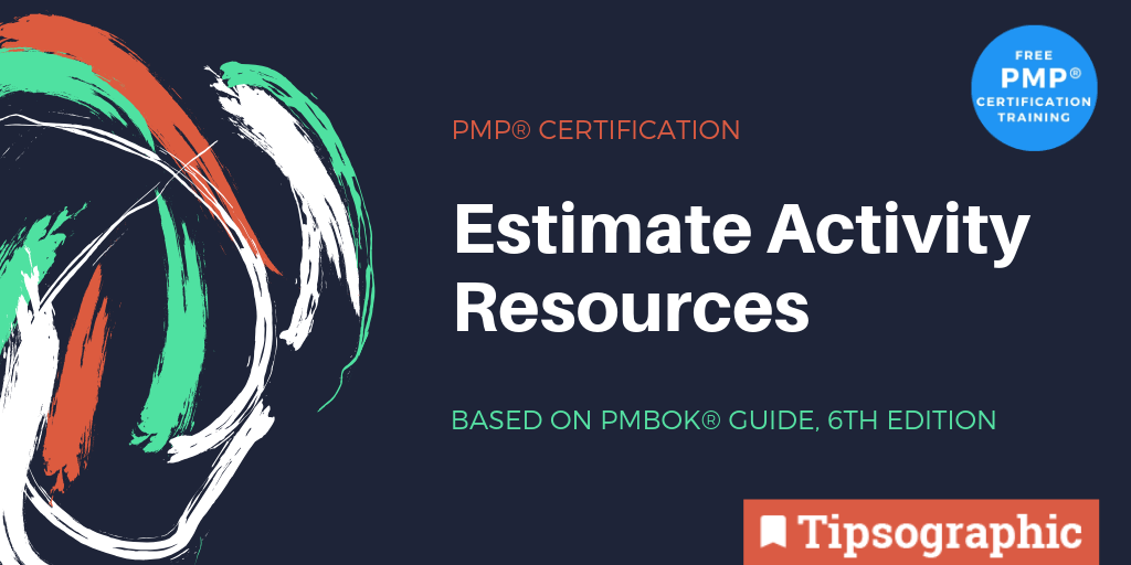 PMP Certification: Estimate Activity Resources (based on
